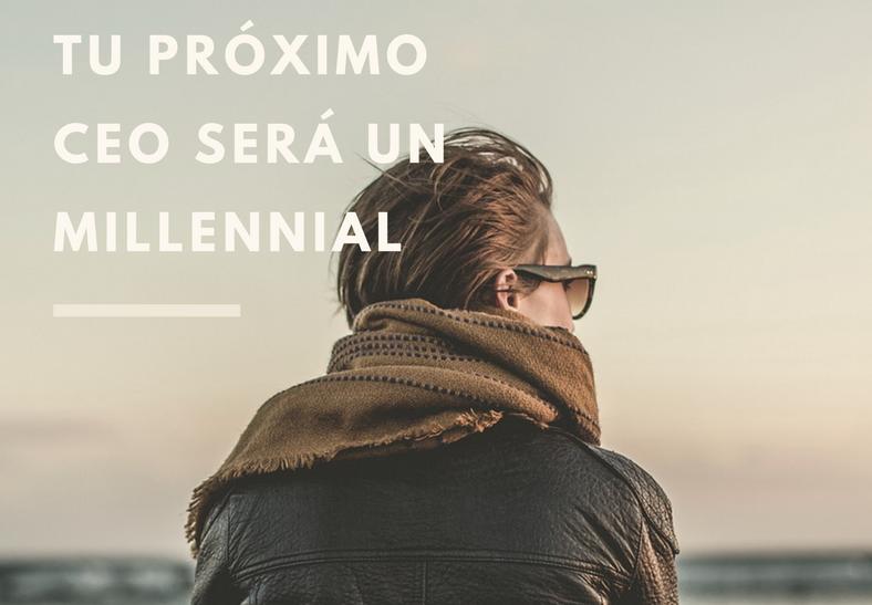 Tu próximo CEO será un millennial